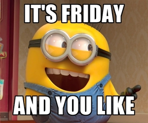 friday, fun, and minions image