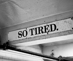 tired, black and white, and quotes image