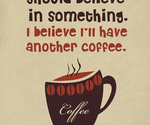 coffee, believe, and quotes image