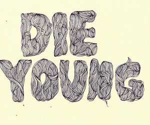 die young, die, and text image