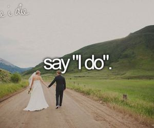 before i die, wedding, and I DO image
