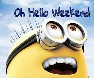 weekend, minions, and hello image