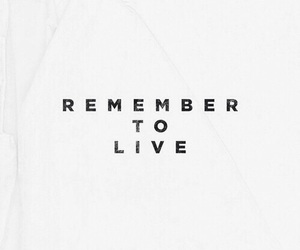 quote, live, and remember image