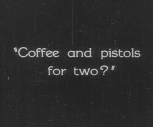 coffee, pistols, and quotes image