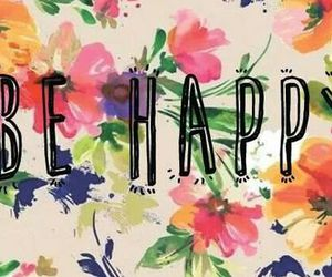 be happy, floral, and flowers image