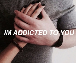addicted, hand, and to you image
