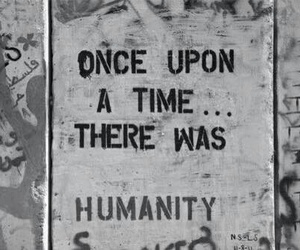 humanity, quotes, and black and white image