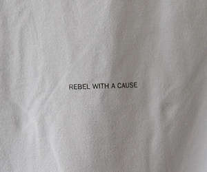rebel, quotes, and cause image
