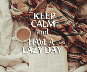 keep calm, Lazy, and lazy day image