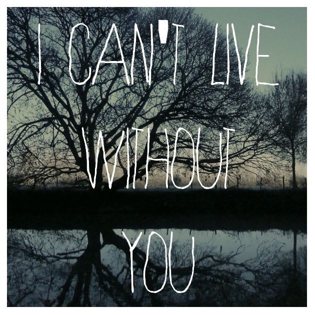 Cant Live Without You By Emotion In Your Head