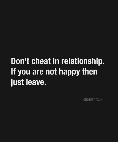 don t cheat in relationship if you are not happy then just leave