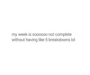 breakdown, true, and week image