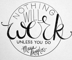 quote, work, and maya angelou image
