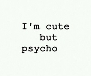 but, Psyho, and cute image