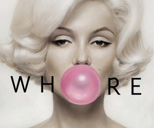 whore, bubble gum, and Marilyn Monroe image