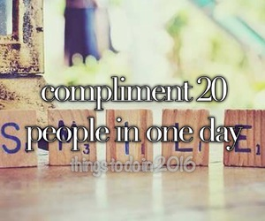 compliment, smile, and 100thingstodoin2016 image