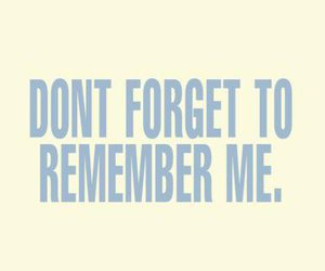 don't forget, remember me, and cute image