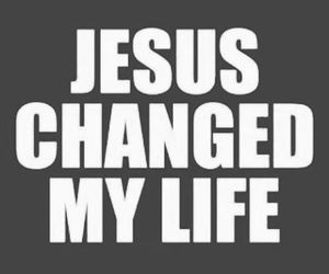 jesus, truth, and jesus changed my life image