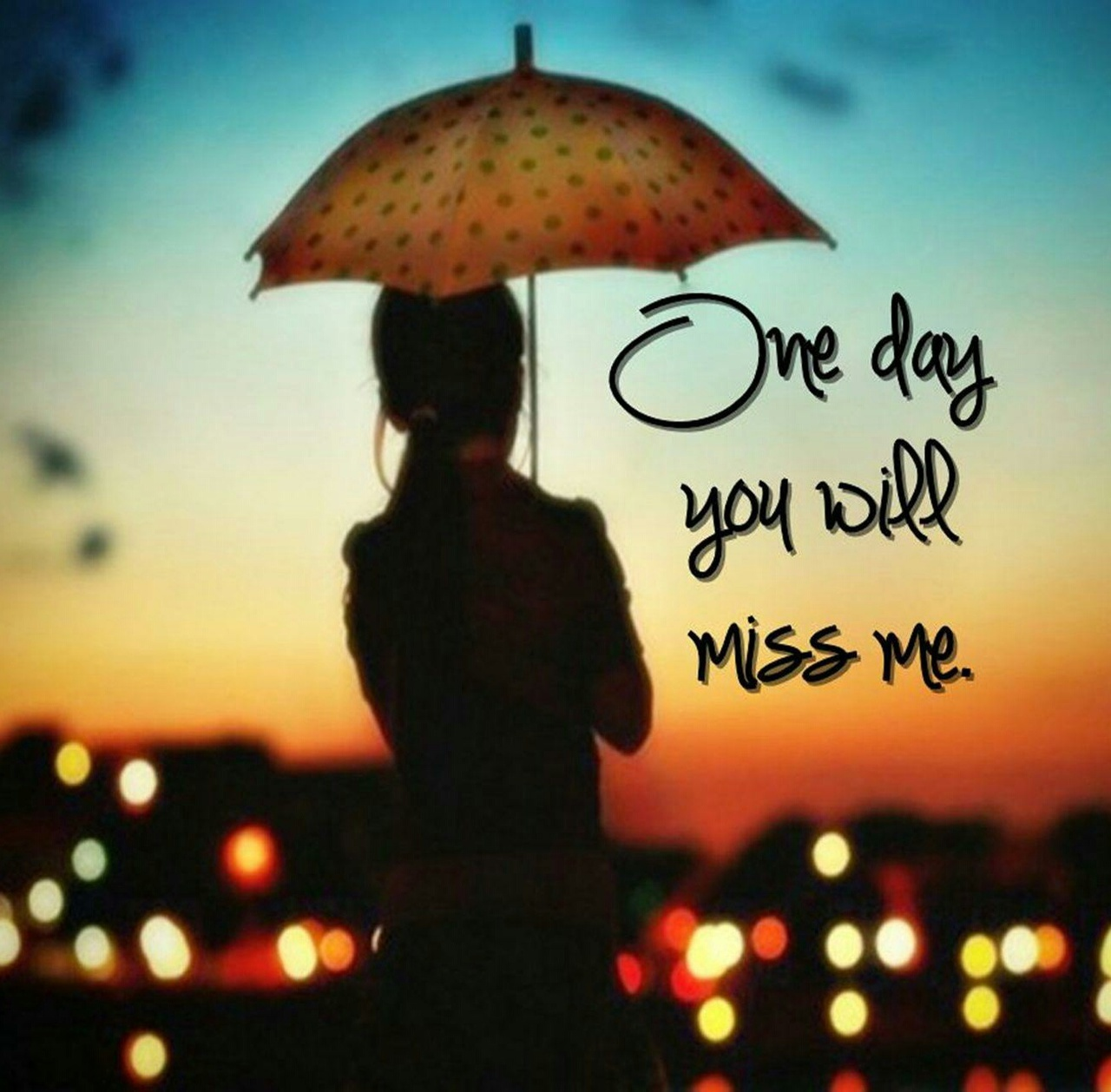 One Day You Will Miss Me On We Heart It