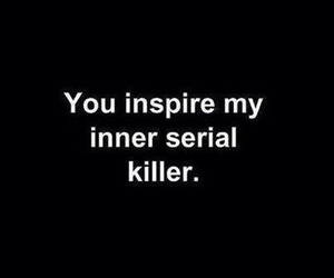 quotes, killer, and serial killer image