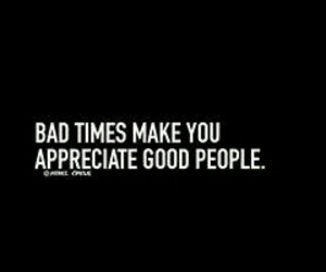 appreciate, bad times, and good image