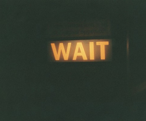 wait, light, and text image