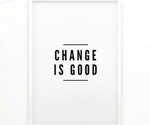 change, quotes, and change is good image