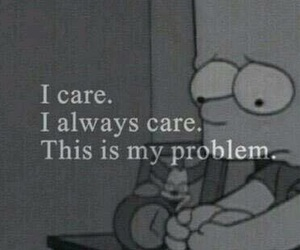 problem, i care, and too sad image