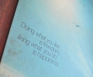 happiness, quote, and freedom image