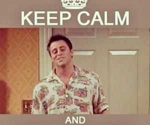 funny, joey tribbiani, and keep calm image