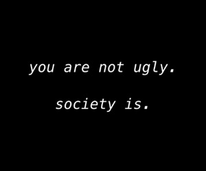 quotes, society, and ugly image