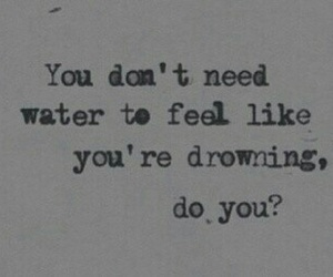 quotes, drowning, and sad image