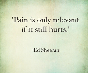 ed sheeran, quote, and pain image