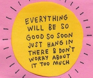 quotes, soon, and don't worry image