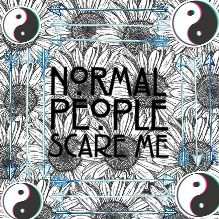 Normal People Scare Me Uploaded By Cute But Psycho