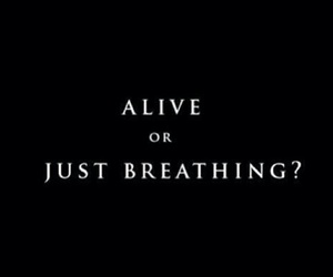alive, breathing, and quote image
