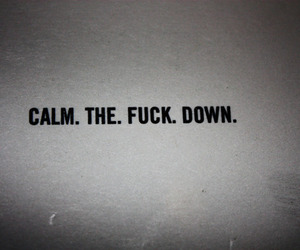 calm, fuck, and statement image