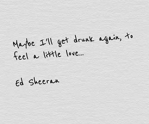 ed sheeran, love, and drunk image