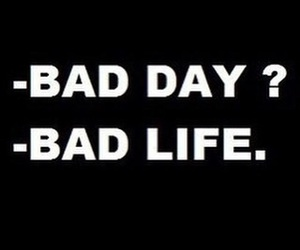 bad, life, and day image