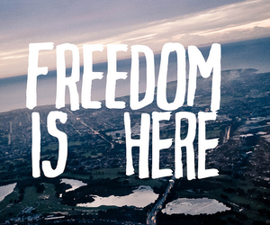 freedom, here, and text image