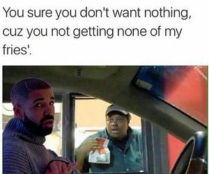 Drake, funny, and fries image