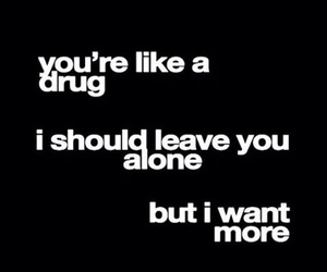 drug, quote, and love image