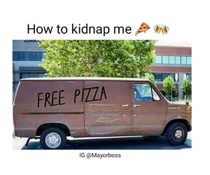 funny, kidnap, and pizza image