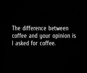 coffee, quotes, and opinion image