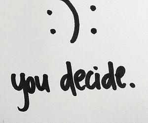 sad, happy, and decide image