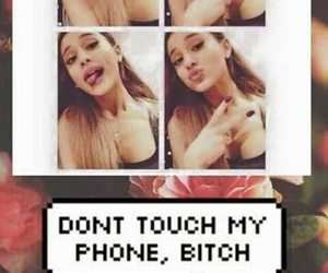 bitch, ariana grande, and dont touch my phone image
