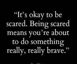 quotes, brave, and scared image