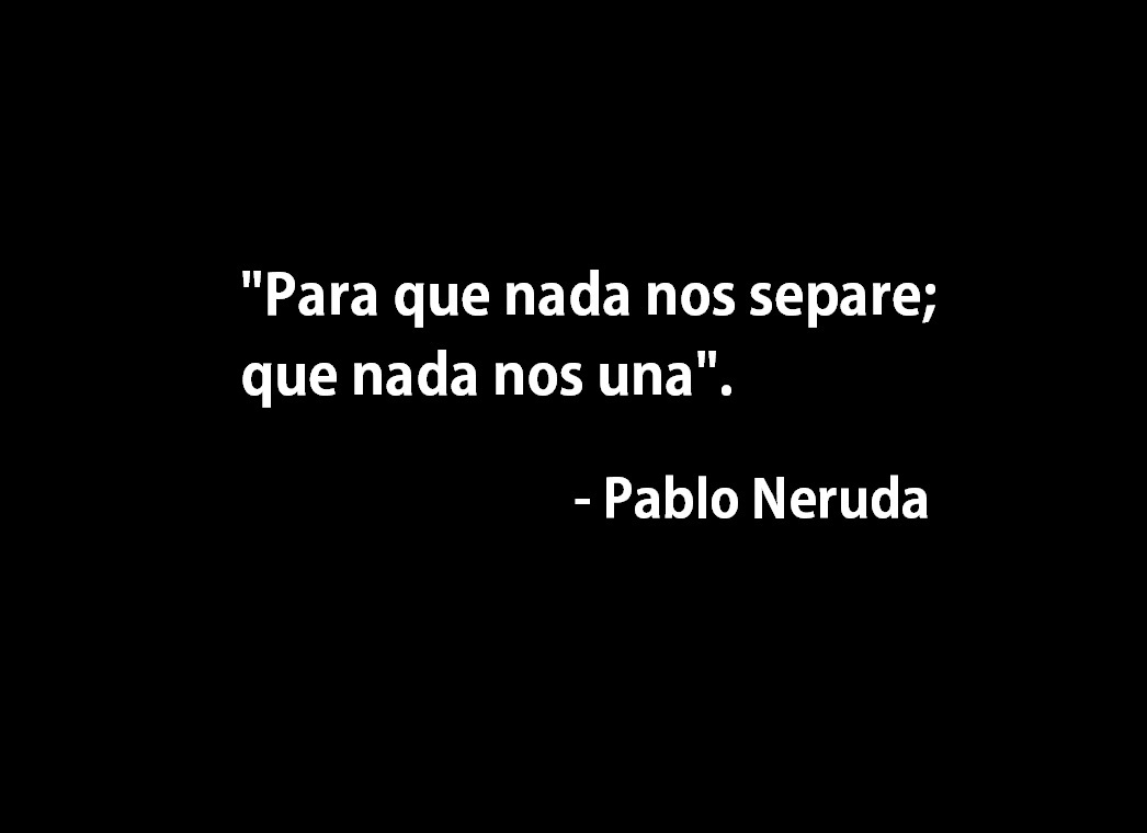 Pablo Neruda Uploaded By Monica Smile On We Heart It