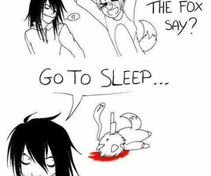 jeff the killer, go to sleep, and what does the fox say image