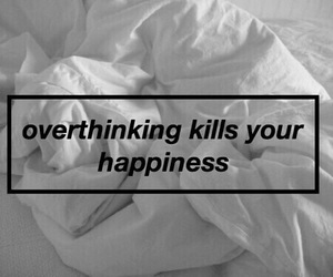 quotes, happiness, and overthinking image